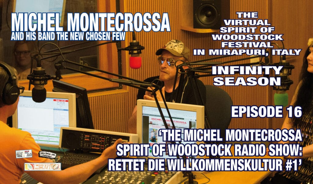 """Episode 16 'THE MICHEL MONTECROSSA SPIRIT OF WOODSTOCK RADIO SHOW: RETTET DIE WILLKOMMENSKULTUR #1' of the Virtual Spirit of Woodstock Festival in Mirapuri, Italy, Infinity Season, released by Mira Sound Germany on Audio-CD, DVD and as Download, presents, along with the interviews of the host Steffen Schenk with Michel Montecrossa, the New-Topical-Songs of Michel Montecrossa which he brought from the Spirit of Woodstock Festival in Mirapuri to the Radio Concert at Radio Fips, in Göppingen, Germany. Michel Montecrossa's New-Topical-Songs are charged with his singularity of impact and total reality-spontaneity. They sing of the liberation of humanity's capacity for living and expressing effective and positive Action-Answers. The Songs are: 'Rettet Die Willkommenskultur - Save The Welcome Culture', 'Refugees Blues – Flüchtlinge Blues', 'Interview #1 with Michel Montecrossa', 'Meine Alternative Für Deutschland – My Alternative For Germany', 'Interview #2 with Michel Montecrossa' and 'End All Your Wars – Beendet All Eure Kriege'. www.SpiritofWoodstockFest.com www.MichelMontecrossa.com Michel Montecrossa says: """"The Episode 16 'THE MICHEL MONTECROSSA SPIRIT OF WOODSTOCK RADIO SHOW: RETTET DIE WILLKOMMENSKULTUR #1' of the Infinity Season of the Virtual Spirit of Woodstock Festivals in Mirapuri, Italy, is a documentation of the great Radio Concert at Radio Fips in Göppingen, Germany with my songs of Love & Freedom which I also performed at the Spirit of Woodstock Festival in Mirapuri. The interviews of the host Steffen Schenk with me tell a lot about the Spirit of Woodstock Festival, my music and my life."""""""